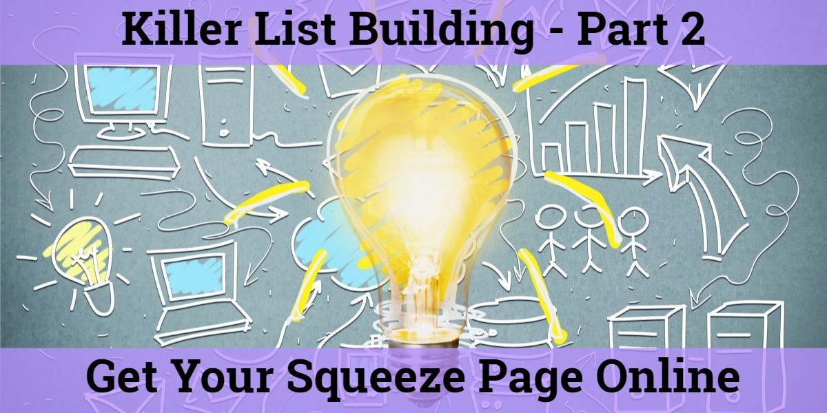killer list building part 2 - get your squeeze page online