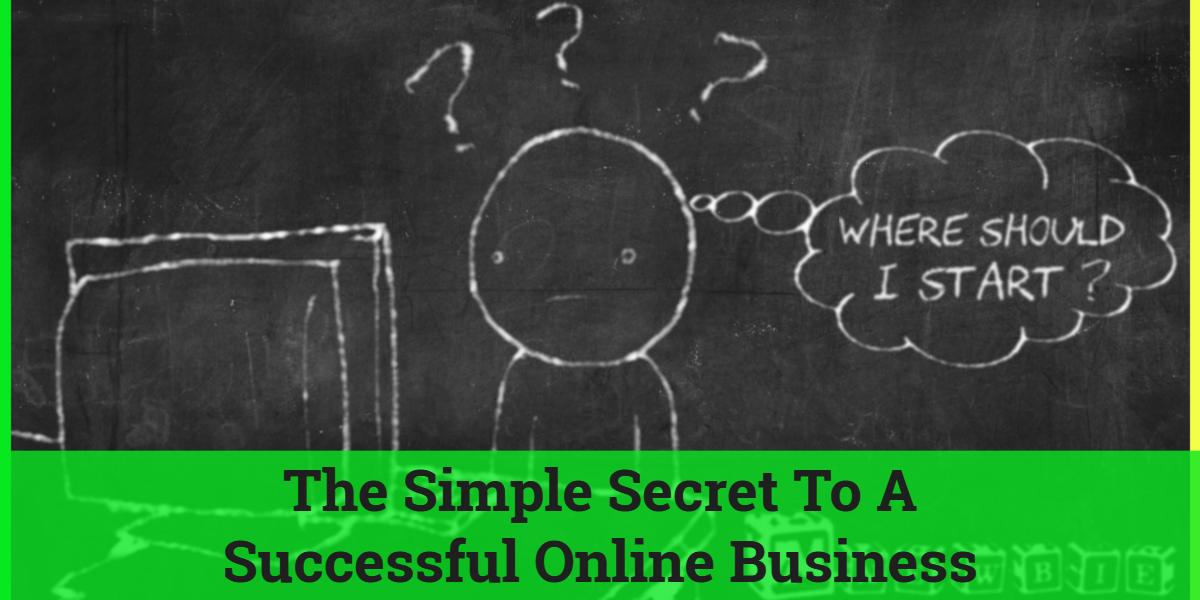 The Simple Secret To A Successful Online Business