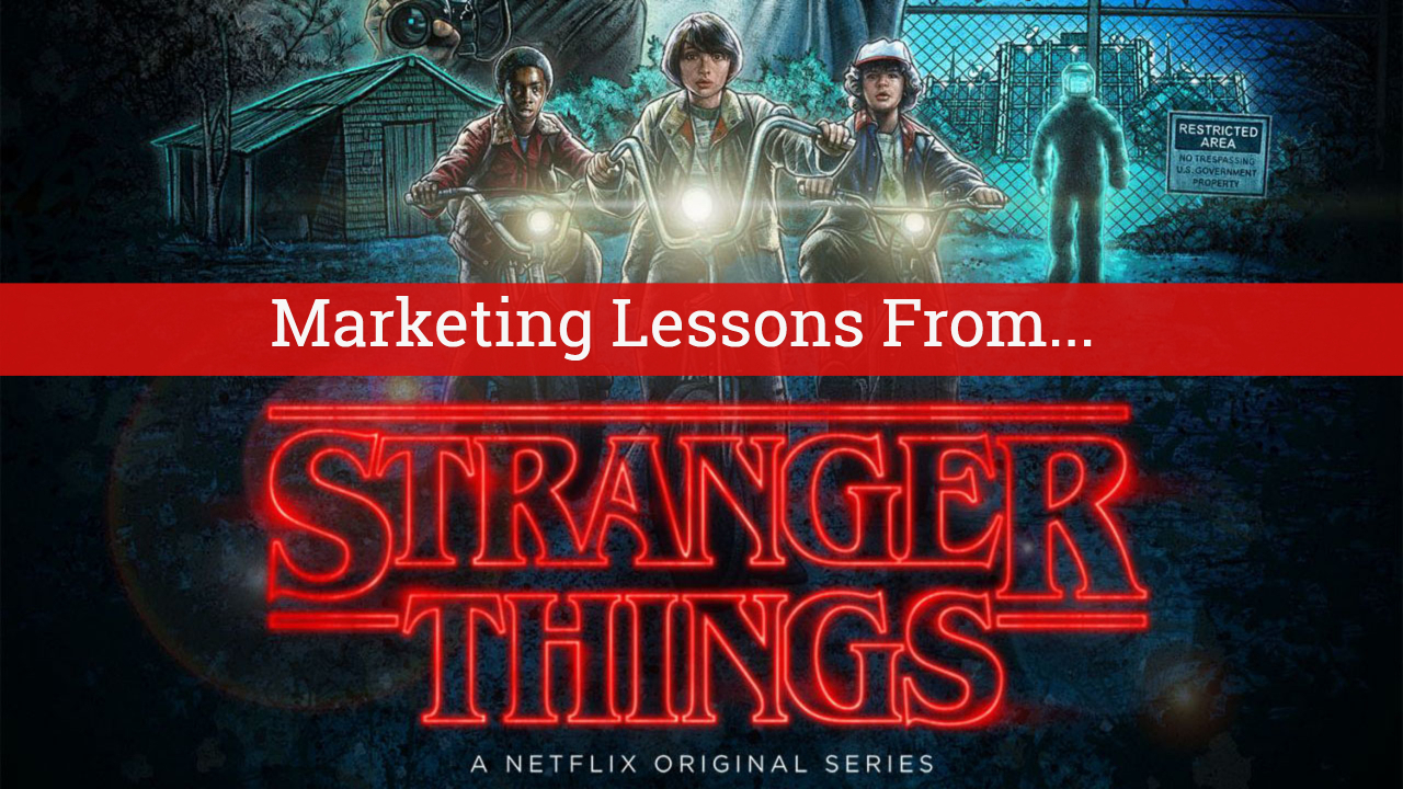 Marketing lessons from Stranger Things