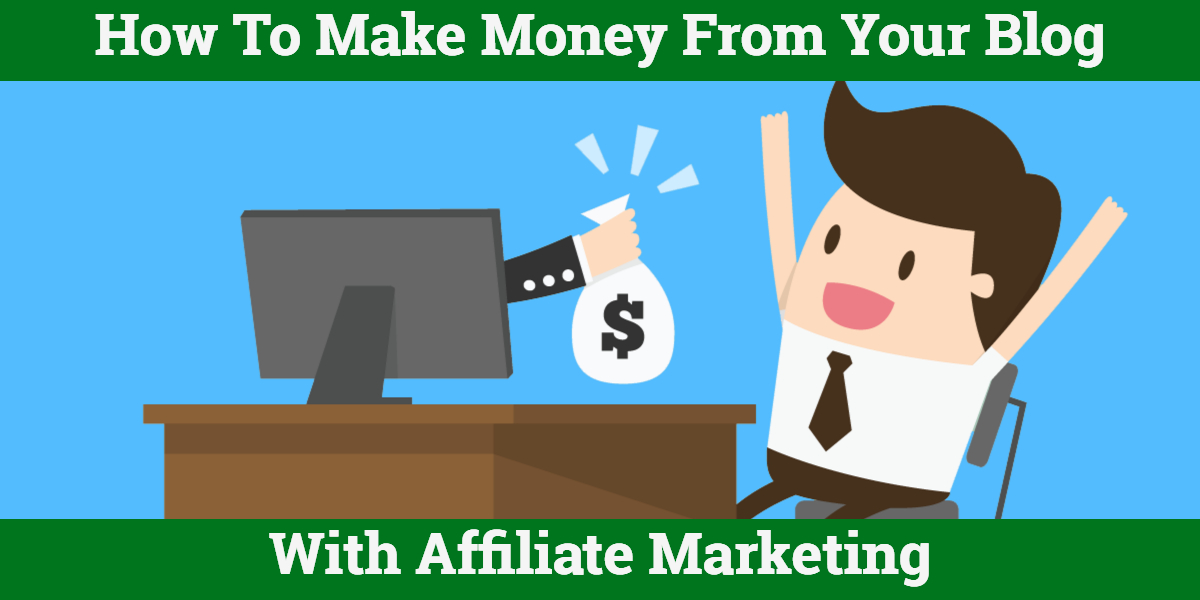 How To Make Money From Your Blog With Affiliate Marketing